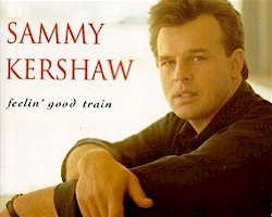 "Sammy Kershaw's album ""Feelin' Good Train"""